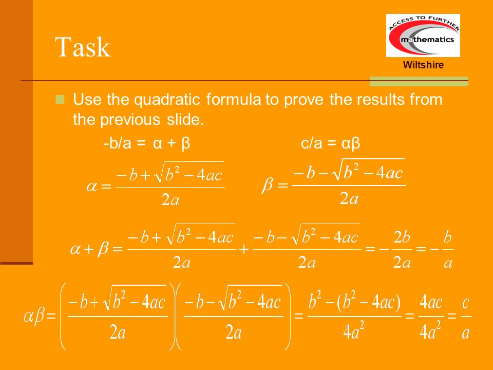 Task Use the quadratic formula to prove the results from the previous slide.