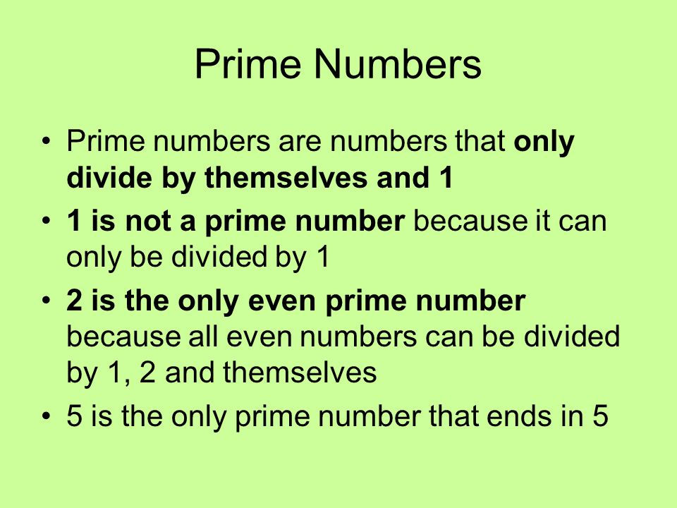 Prime NumbersPrime numbers are numbers that only divide by themselves and 1. 1 is not a prime number because it can only be divided by 1.