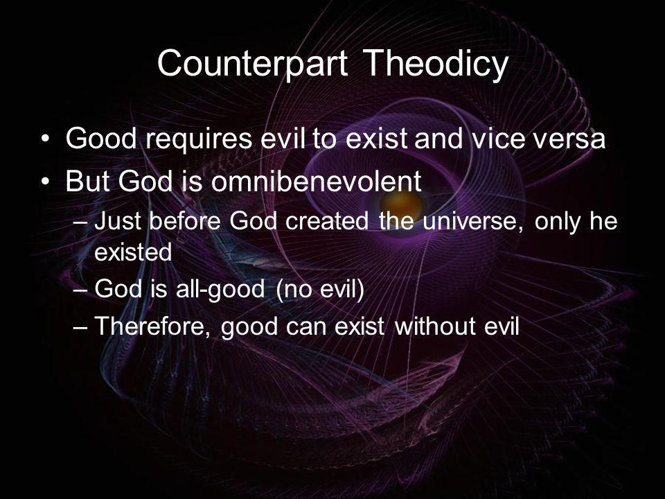 Counterpart Theodicy Good requires evil to exist and vice versa