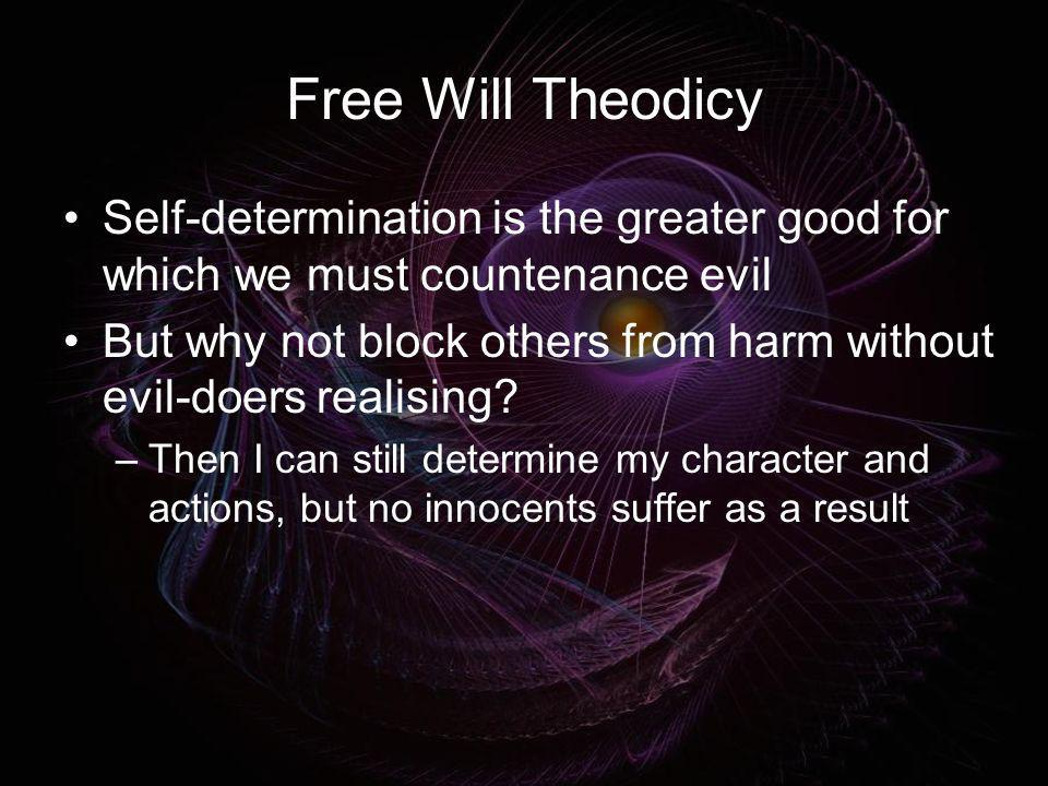 Free Will Theodicy Self-determination is the greater good for which we must countenance evil.