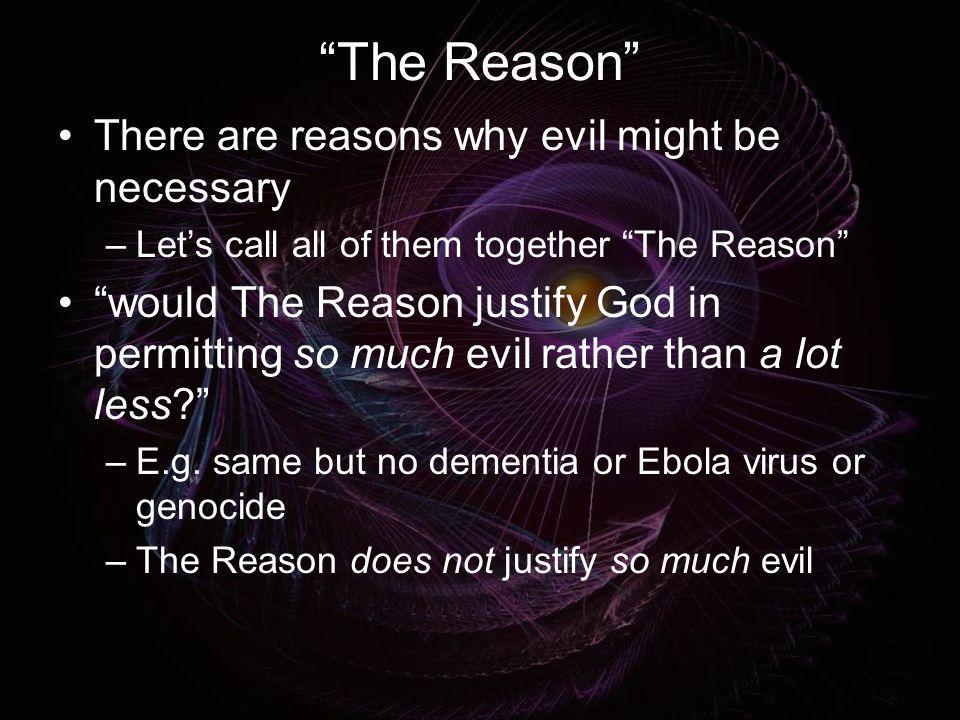 The Reason There are reasons why evil might be necessary
