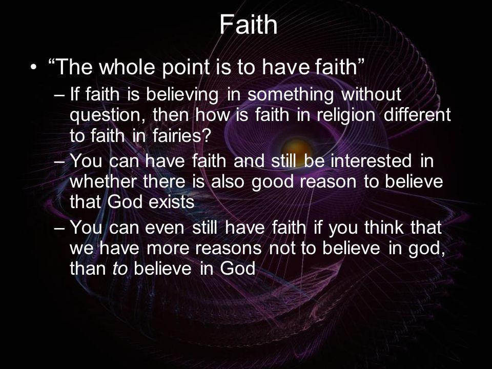 Faith The whole point is to have faith