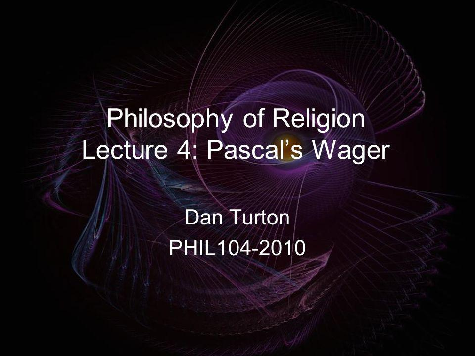 Philosophy of Religion Lecture 4: Pascal's Wager