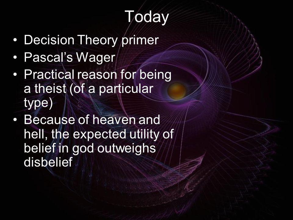 Today Decision Theory primer Pascal's Wager