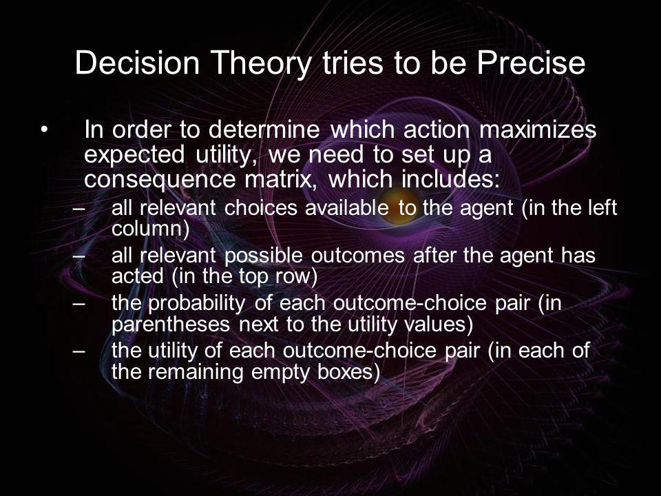 Decision Theory tries to be Precise
