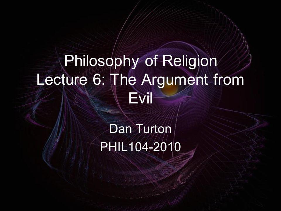 Philosophy of Religion Lecture 6: The Argument from Evil