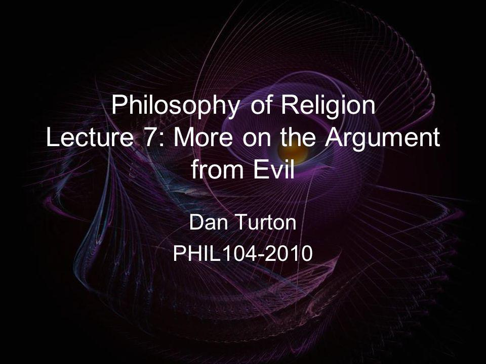 Philosophy of Religion Lecture 7: More on the Argument from Evil