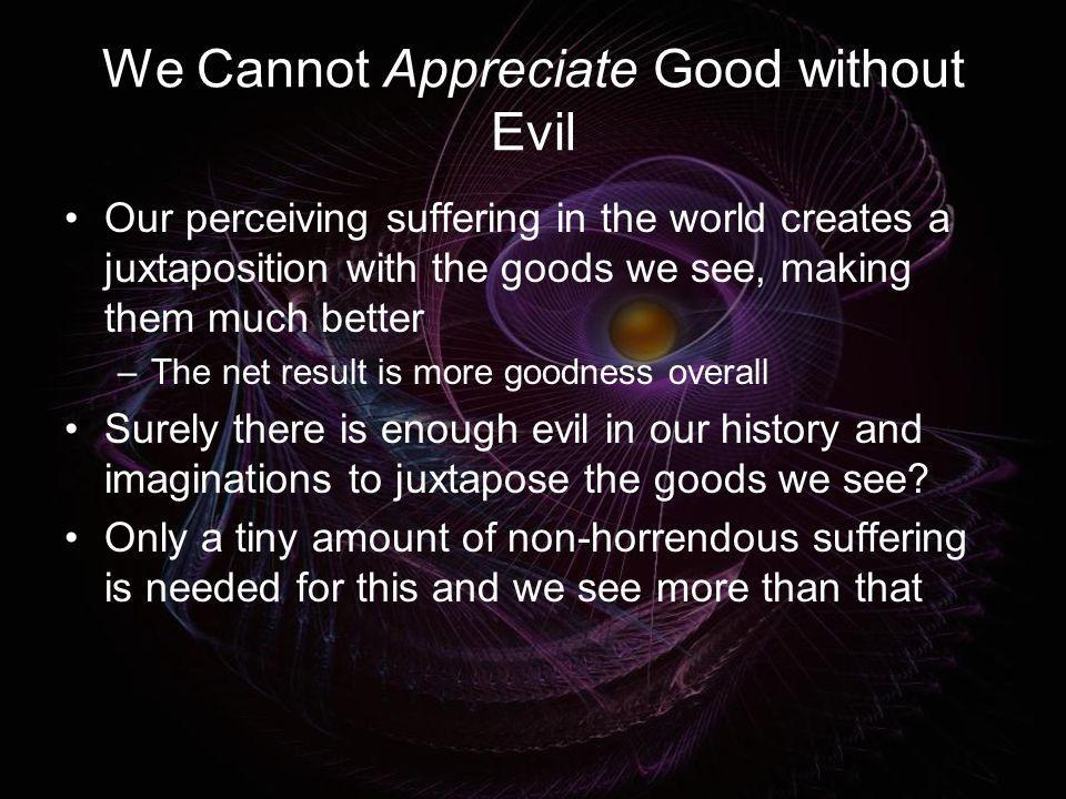 We Cannot Appreciate Good without Evil