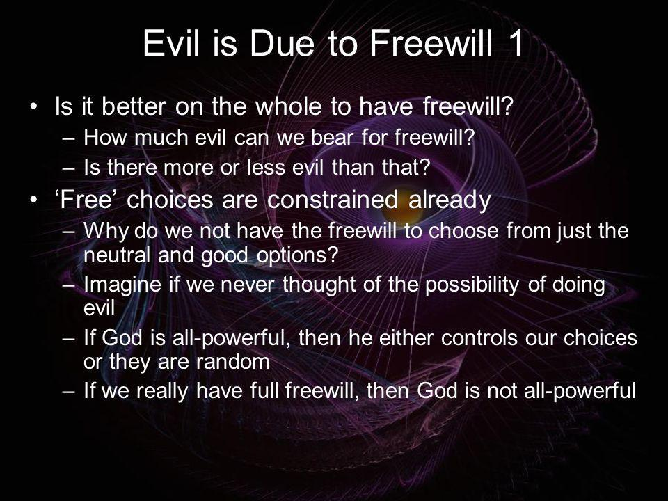 Evil is Due to Freewill 1 Is it better on the whole to have freewill