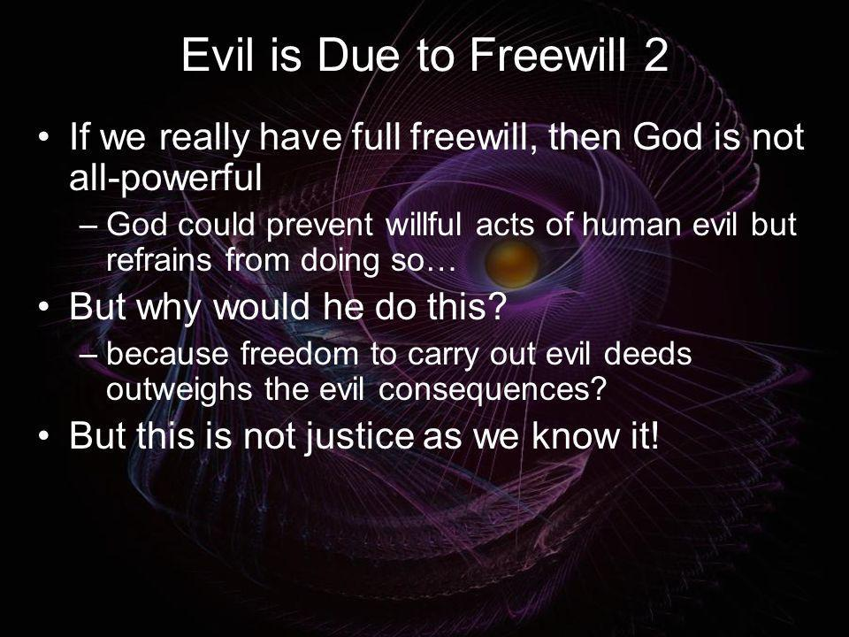 Evil is Due to Freewill 2If we really have full freewill, then God is not all-powerful.