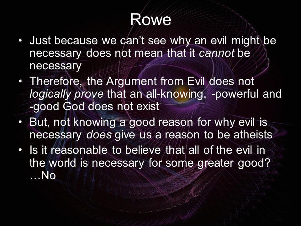 Rowe Just because we can't see why an evil might be necessary does not mean that it cannot be necessary.