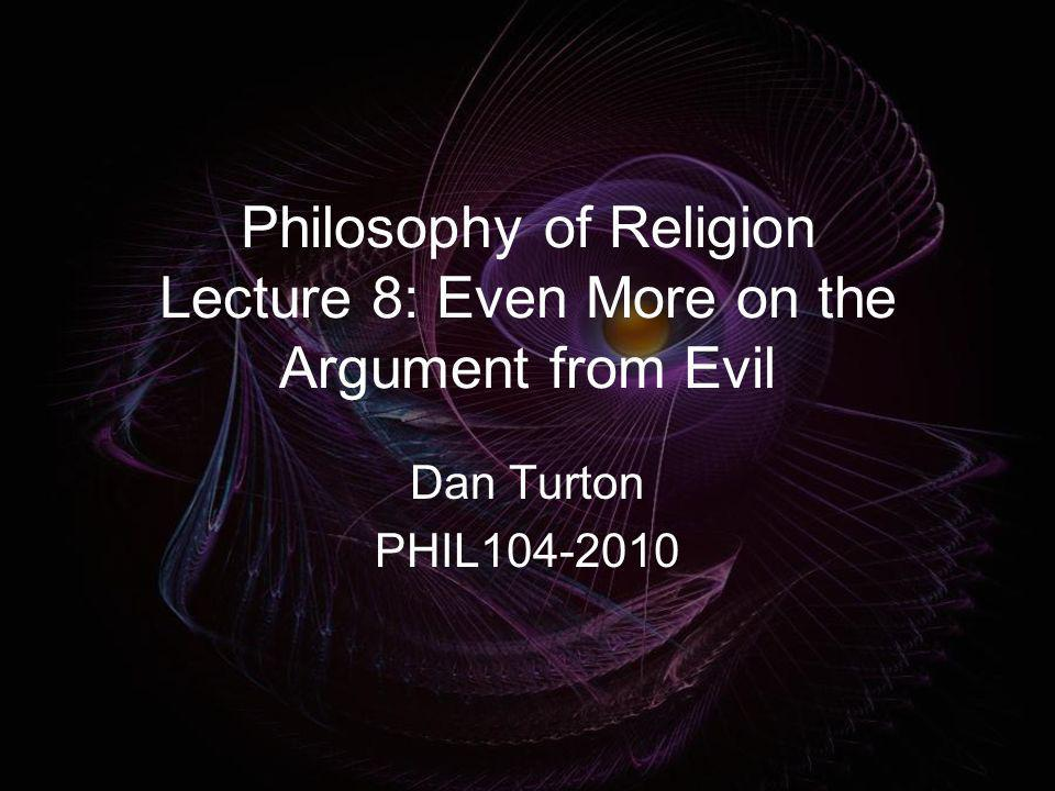 Philosophy of Religion Lecture 8: Even More on the Argument from Evil
