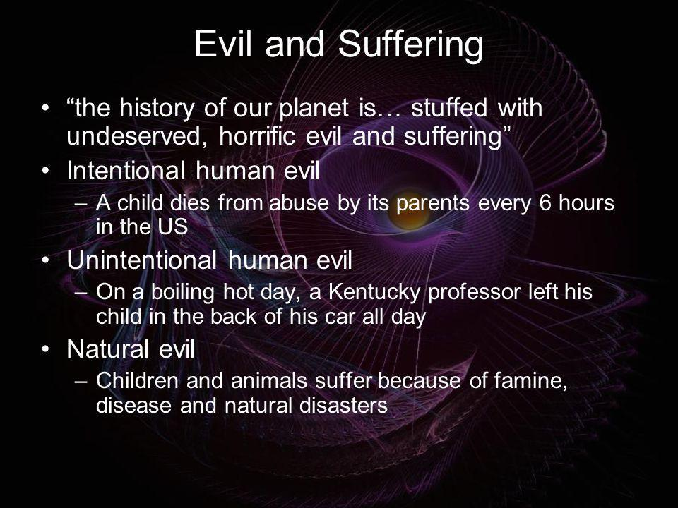 Evil and Suffering the history of our planet is… stuffed with undeserved, horrific evil and suffering