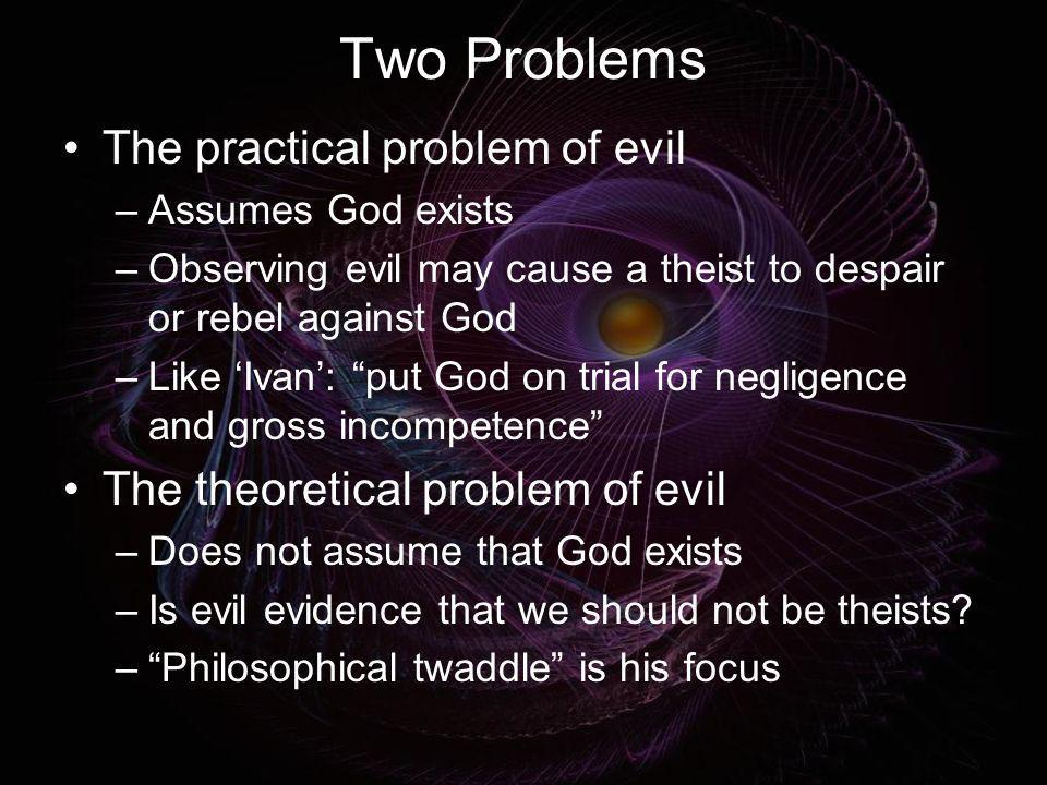 Two Problems The practical problem of evil