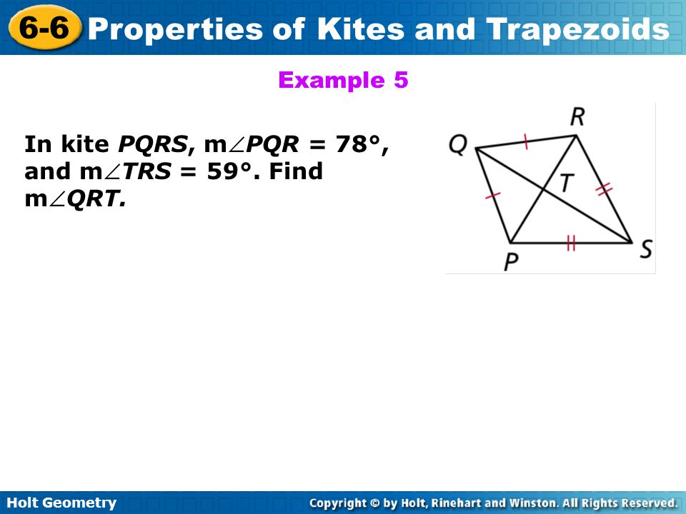 Example 5 In kite PQRS, mPQR = 78°, and mTRS = 59°. Find mQRT.