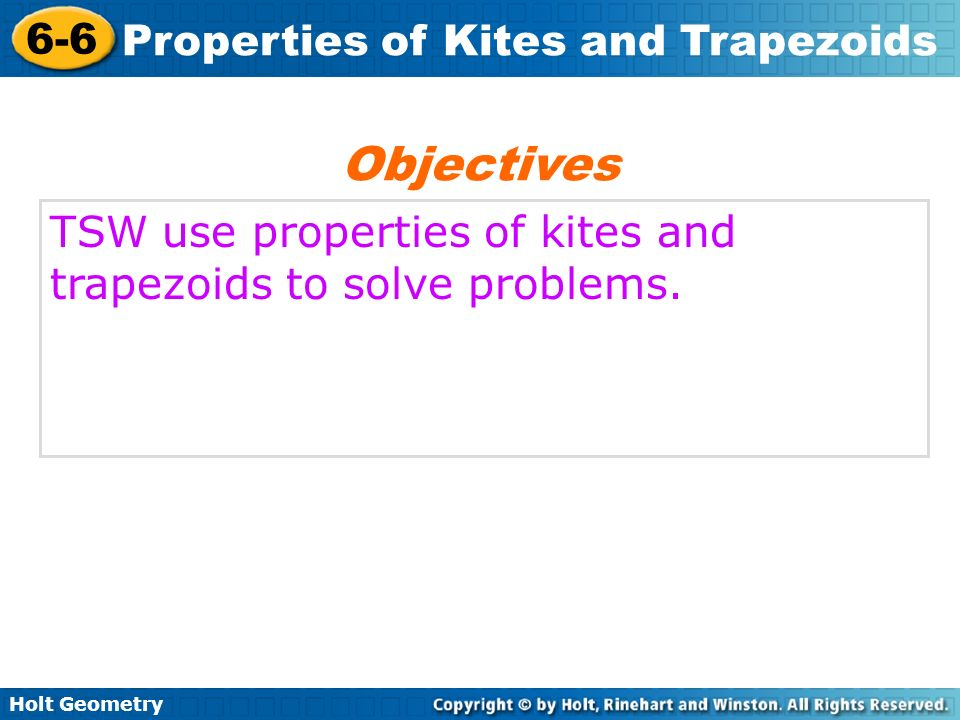 Objectives TSW use properties of kites and trapezoids to solve problems.