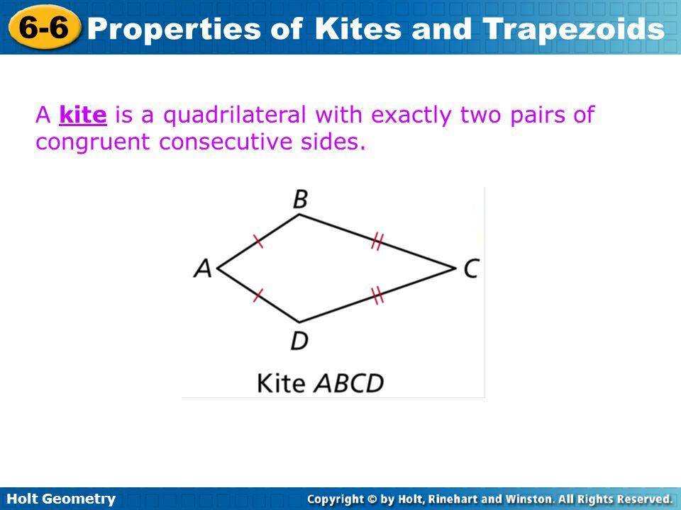A kite is a quadrilateral with exactly two pairs of congruent consecutive sides.