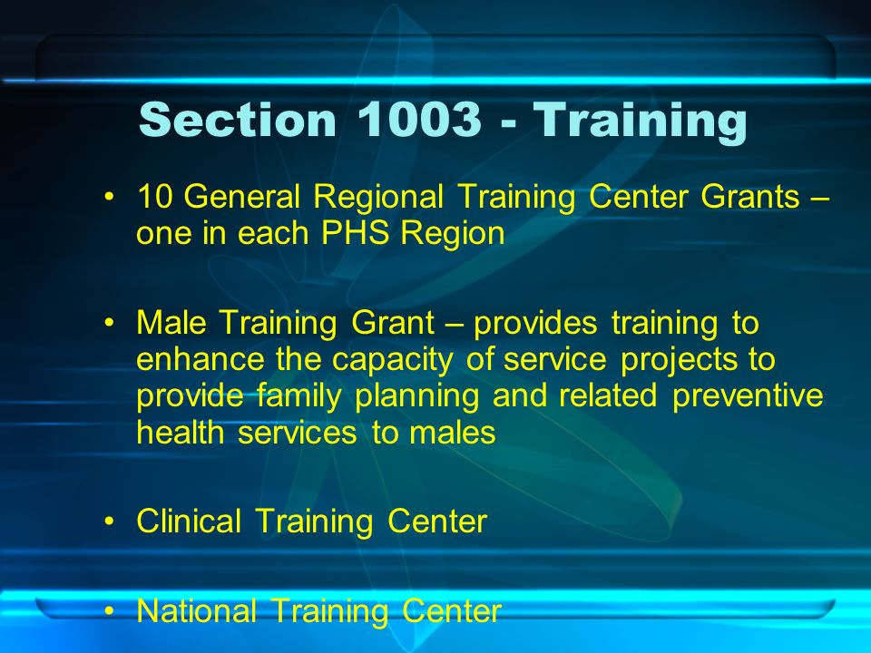 Section 1003 - Training 10 General Regional Training Center Grants – one in each PHS Region.