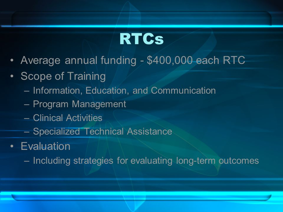 RTCs Average annual funding - $400,000 each RTC Scope of Training