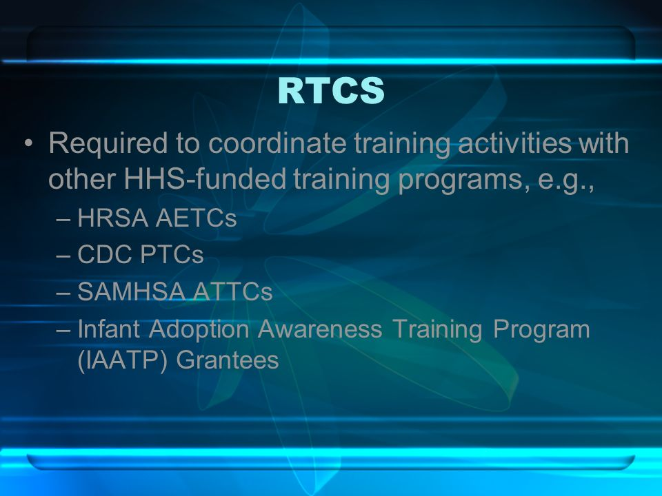 RTCS Required to coordinate training activities with other HHS-funded training programs, e.g., HRSA AETCs.