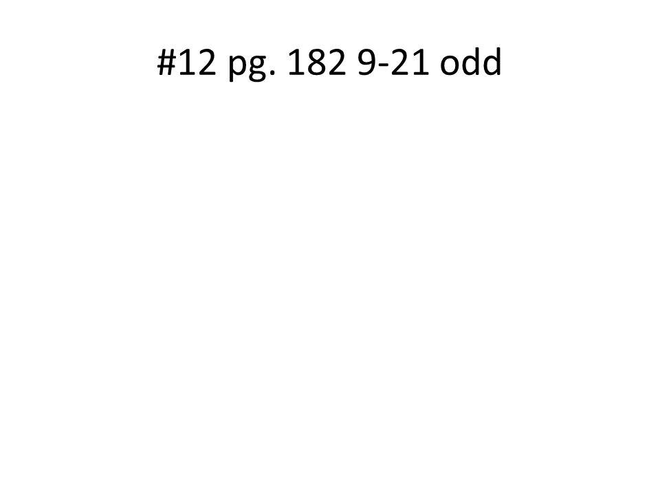 #12 pg. 182 9-21 odd