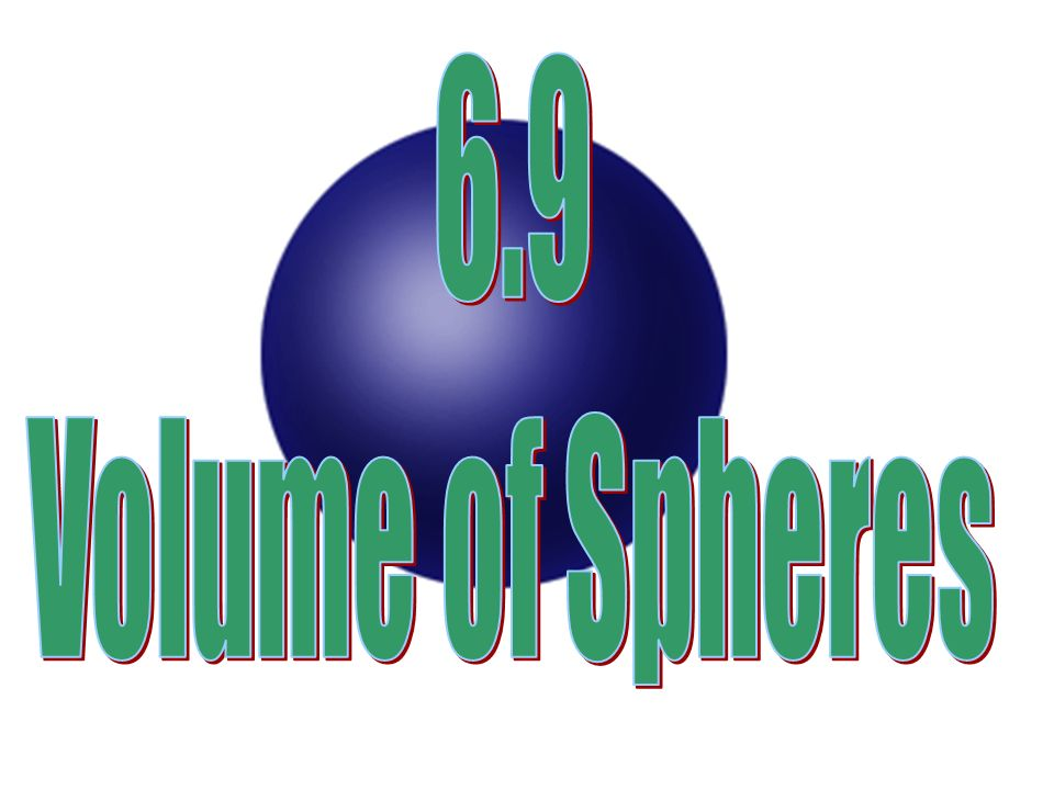 6.9 Volume of Spheres