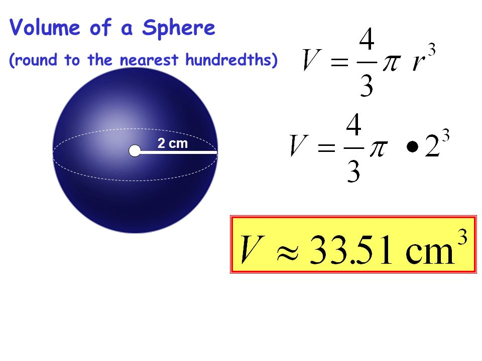 Volume of a Sphere (round to the nearest hundredths) 2 cm