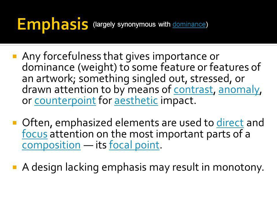 Emphasis (largely synonymous with dominance)