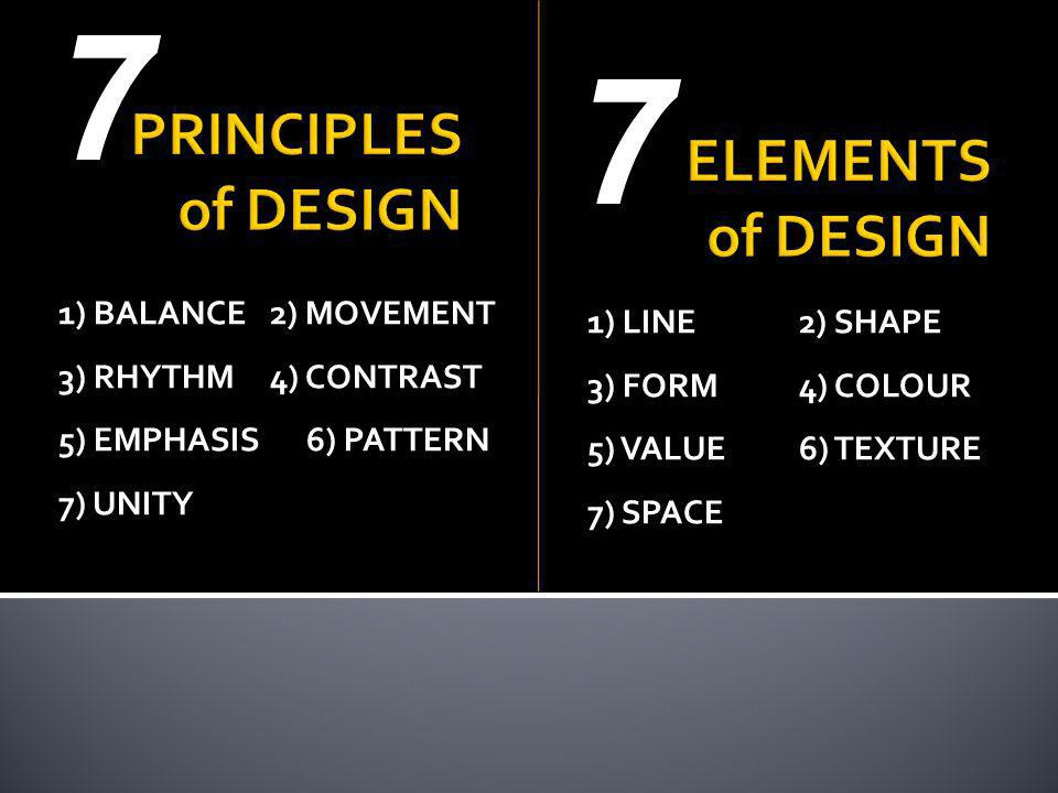 7 7 PRINCIPLES of DESIGN ELEMENTS of DESIGN 1) BALANCE 2) MOVEMENT