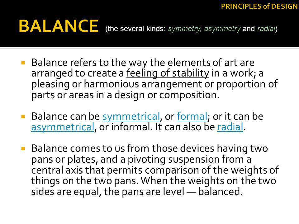 PRINCIPLES of DESIGN BALANCE. (the several kinds: symmetry, asymmetry and radial)