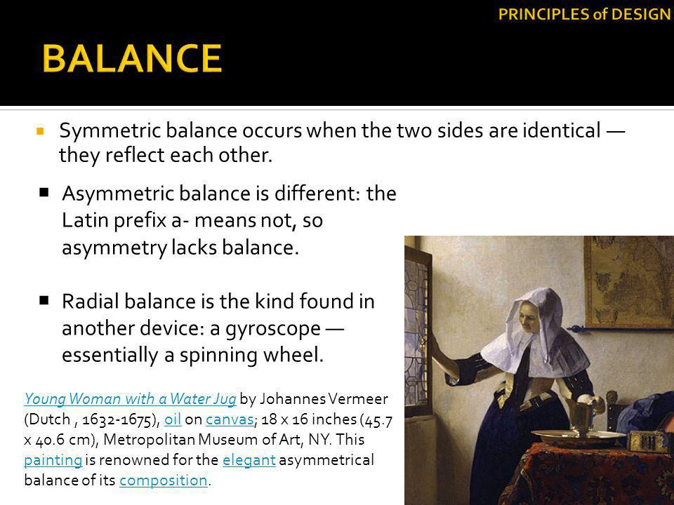 PRINCIPLES of DESIGN BALANCE. Symmetric balance occurs when the two sides are identical — they reflect each other.