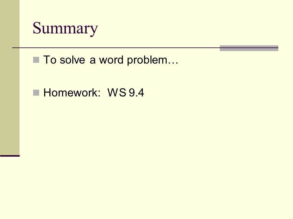 Summary To solve a word problem… Homework: WS 9.4