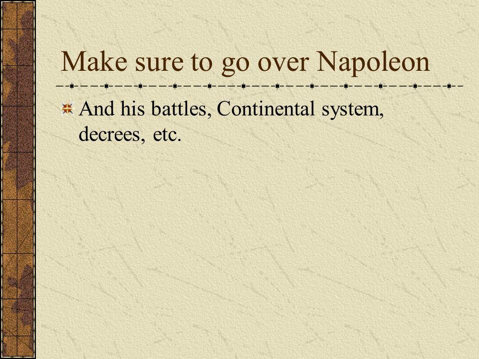 Make sure to go over Napoleon