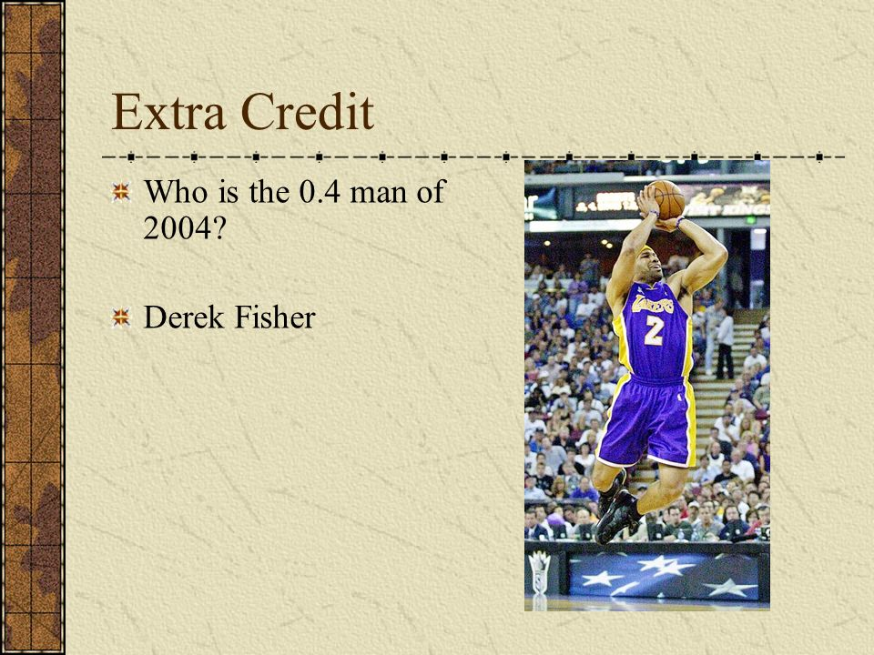 Extra Credit Who is the 0.4 man of 2004 Derek Fisher