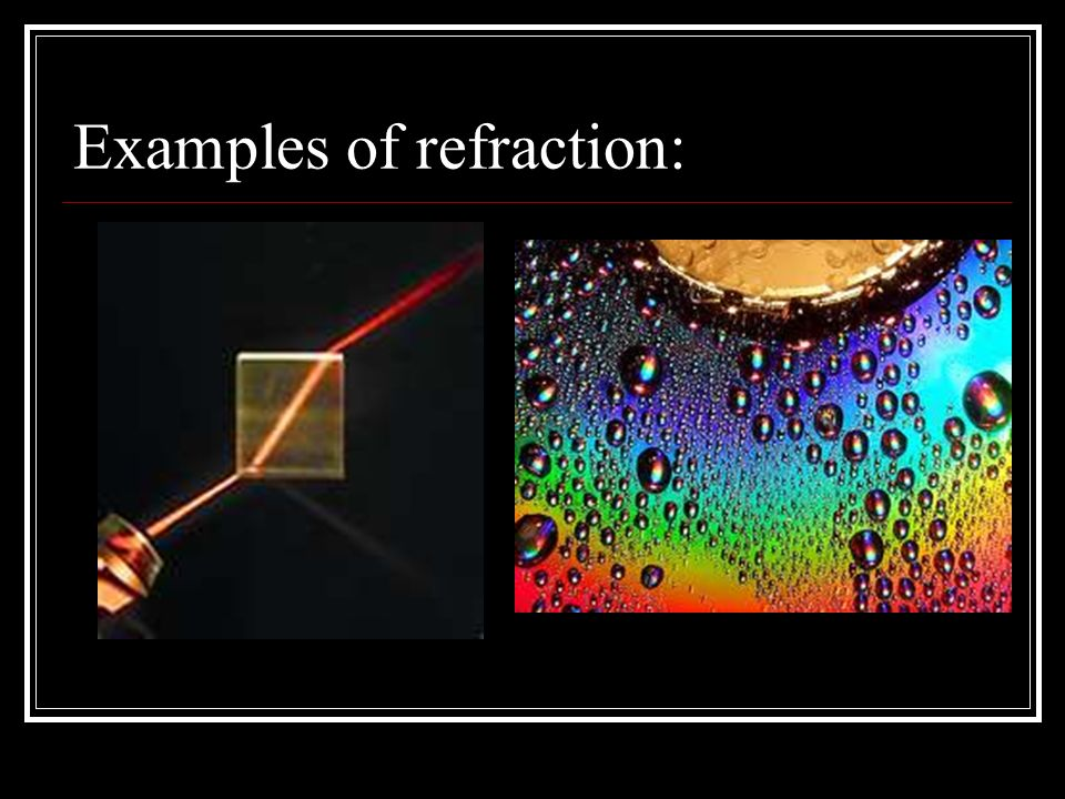 Examples of refraction: