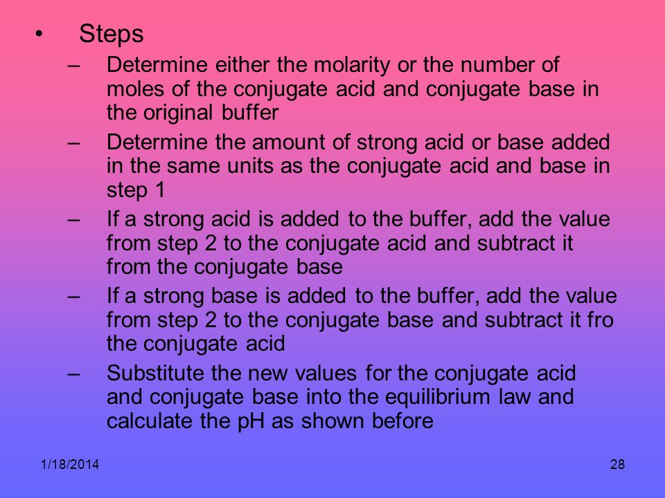 Steps Determine either the molarity or the number of moles of the conjugate acid and conjugate base in the original buffer.