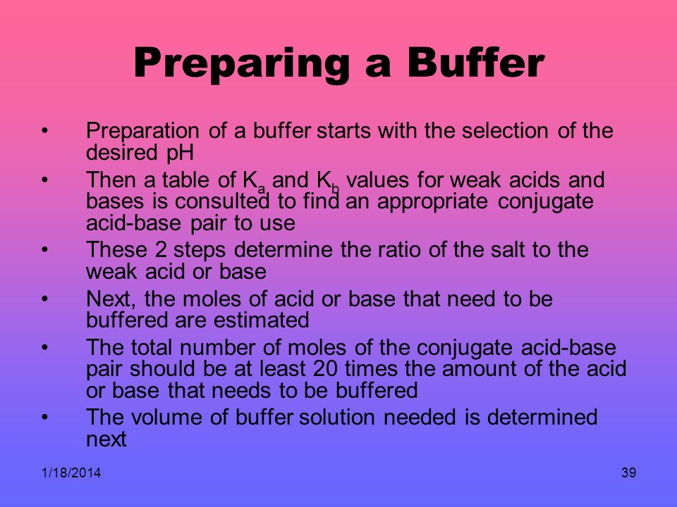 Preparing a Buffer Preparation of a buffer starts with the selection of the desired pH.
