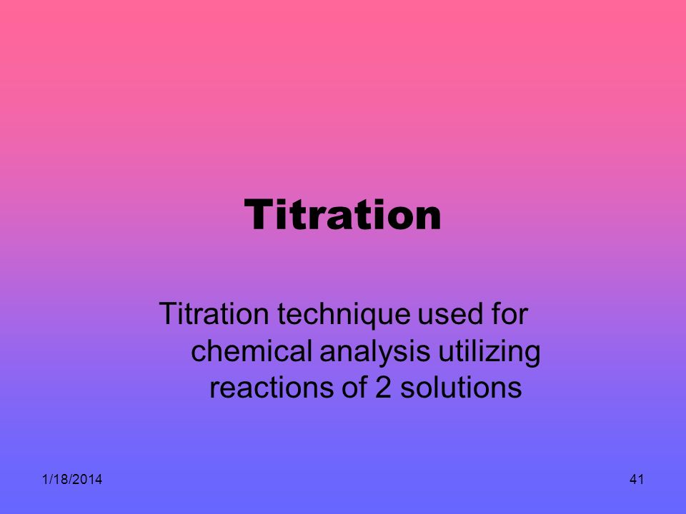 Titration Titration technique used for chemical analysis utilizing reactions of 2 solutions.
