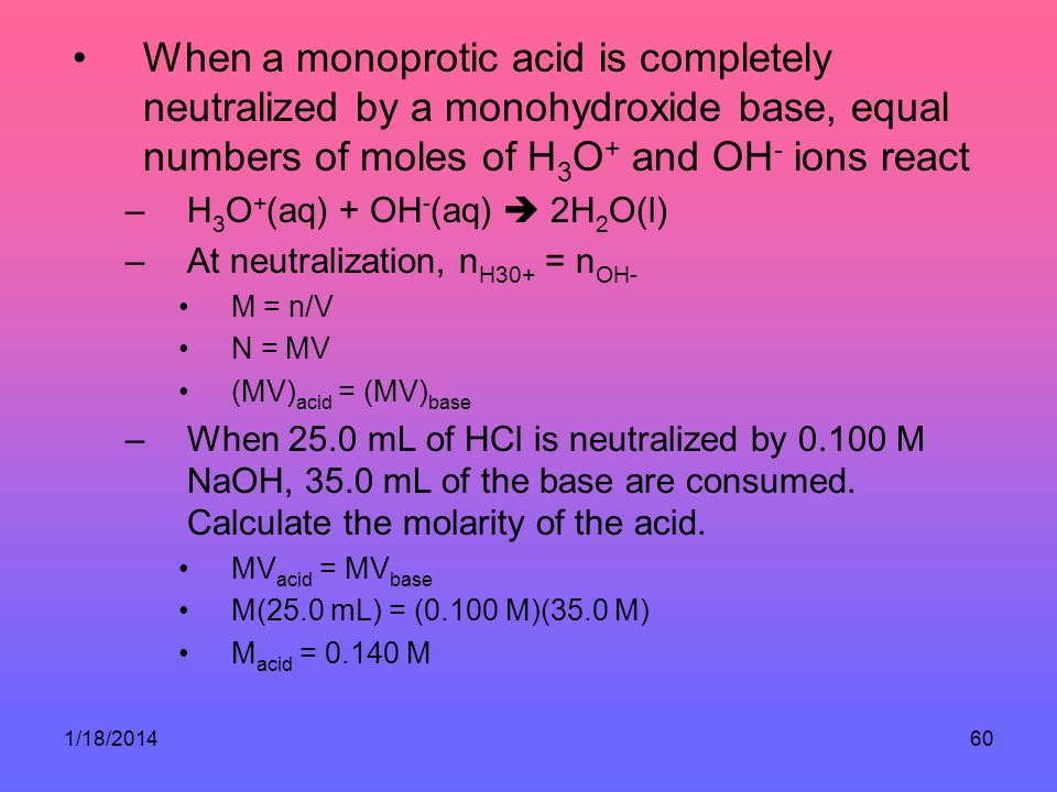 When a monoprotic acid is completely neutralized by a monohydroxide base, equal numbers of moles of H3O+ and OH- ions react