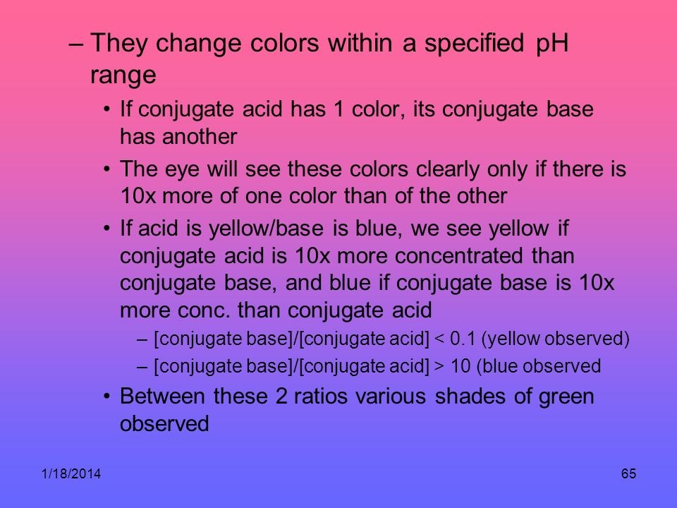 They change colors within a specified pH range