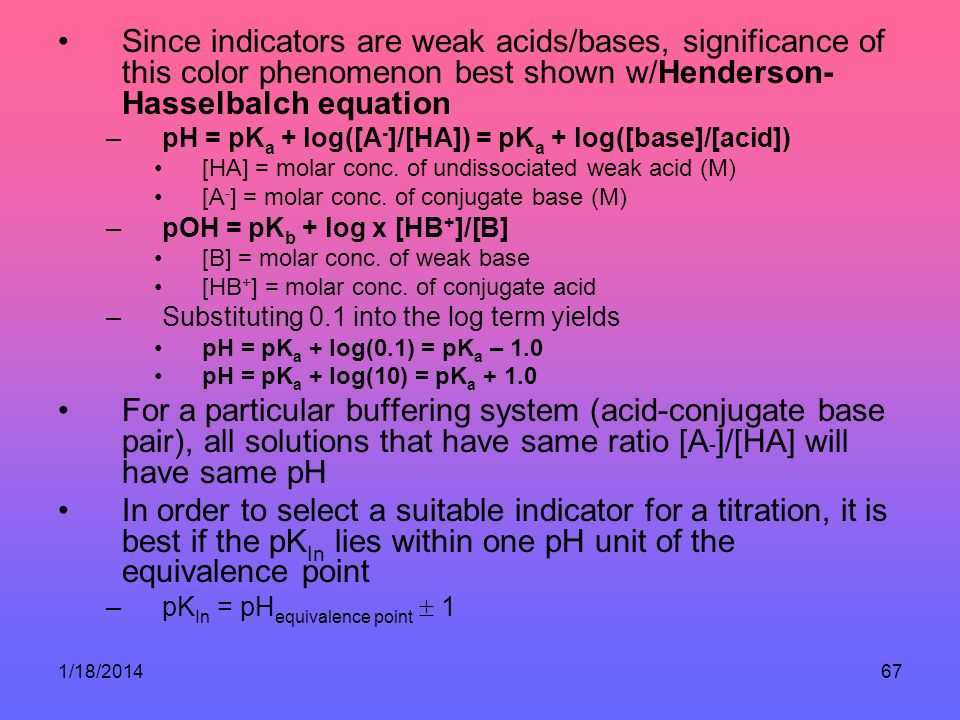 Since indicators are weak acids/bases, significance of this color phenomenon best shown w/Henderson-Hasselbalch equation