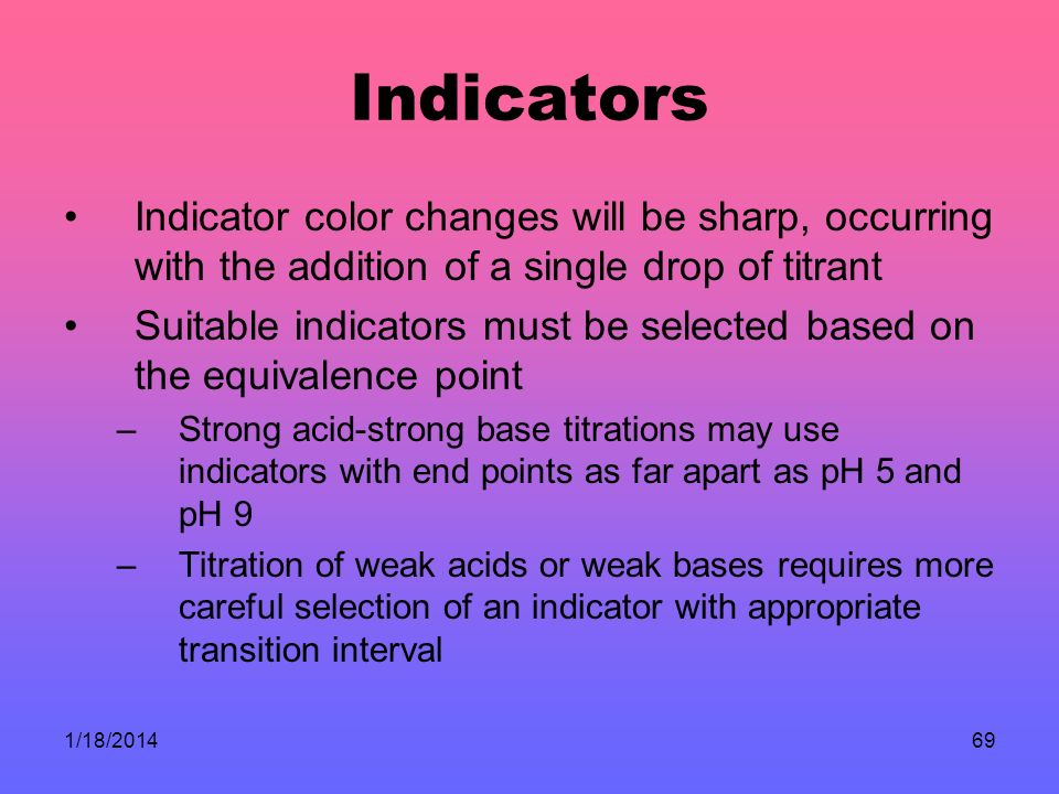 Indicators Indicator color changes will be sharp, occurring with the addition of a single drop of titrant.