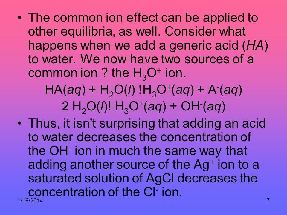 HA(aq) + H2O(l) !H3O+(aq) + A-(aq) 2 H2O(l)! H3O+(aq) + OH-(aq)