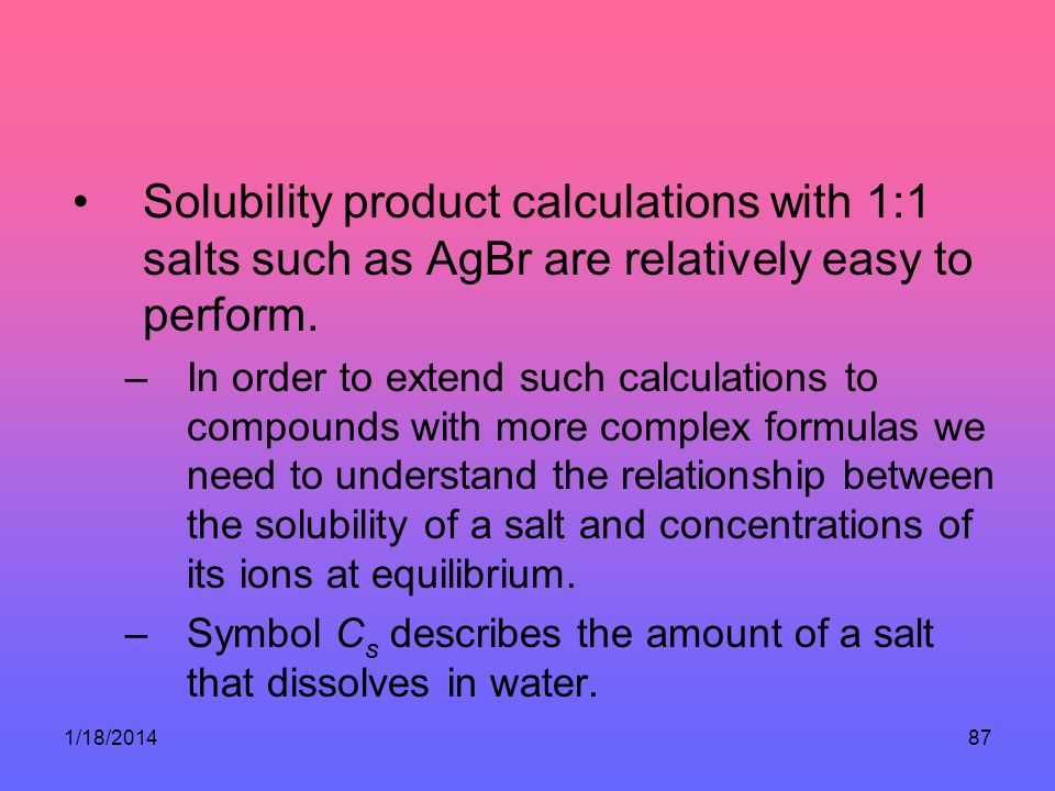 Solubility product calculations with 1:1 salts such as AgBr are relatively easy to perform.