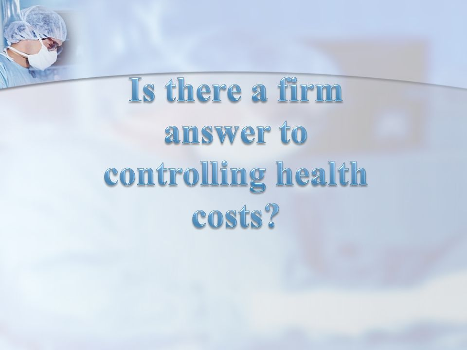 Is there a firm answer to controlling health costs