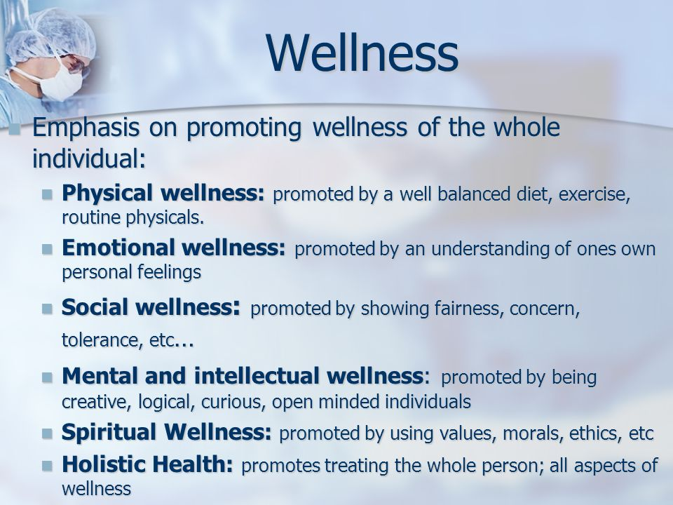 Wellness Emphasis on promoting wellness of the whole individual: