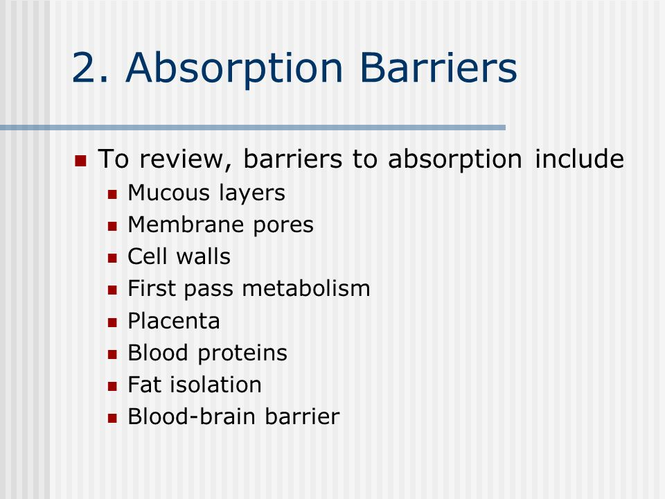 2. Absorption Barriers To review, barriers to absorption include