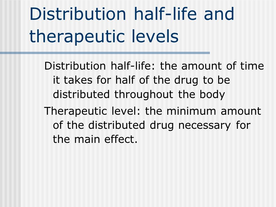 Distribution half-life and therapeutic levels