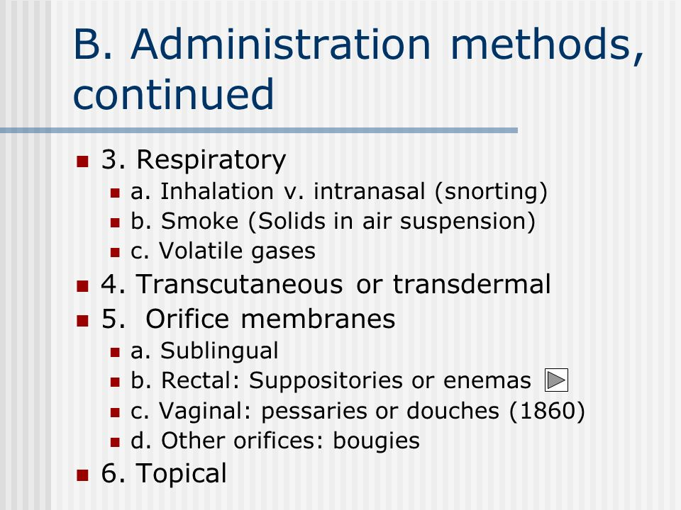 B. Administration methods, continued