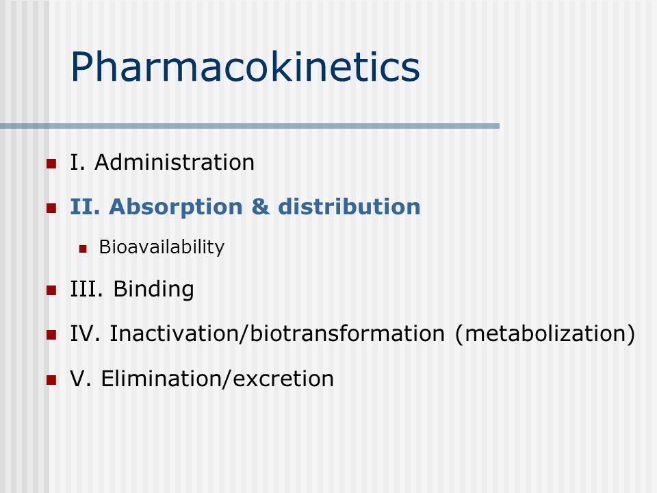 Pharmacokinetics I. Administration II. Absorption & distribution